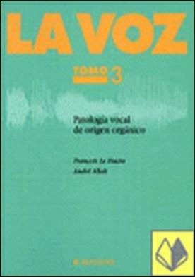 Patología vocal de origen orgánico . PATOLOGIA VOCAL DE ORIGEN ORGANICO
