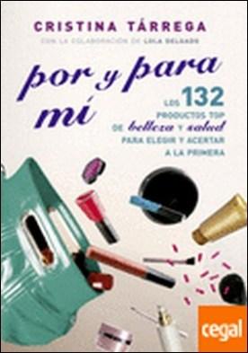 Por y para mí . los 132 productos top de belleza y salud para elegir y acertar a la primera por Tárrega Casal, Cristina