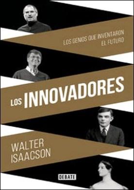 Los innovadores. Los genios que inventaron el futuro
