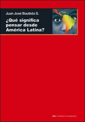 ¿Qué significa pensar desde América Latina. Hacia una racionalidad transmoderna y postoccidental?
