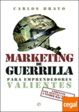 Marketing de guerrilla para emprendedores valientes . atrévete con nuevas armas a vender más y mejor por Bravo Sánchez, Juan Carlos