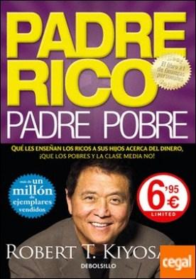 Padre Rico, padre Pobre . Qué les enseñan los ricos a sus hijos acerca del dinero, ¡que los pobres y la clase media no!