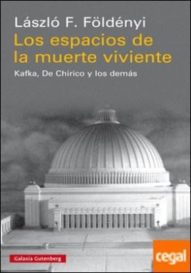 Los espacios de la muerte viviente . Kafka, De Chirico y los demás