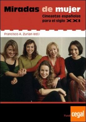 Miradas de mujer . Cineastas españolas para el siglo XXI