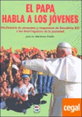 Papa habla a los jóvenes, El . Diccionario de mensajes y respuestas de Benedicto XVI a los interrogantes de la juventud