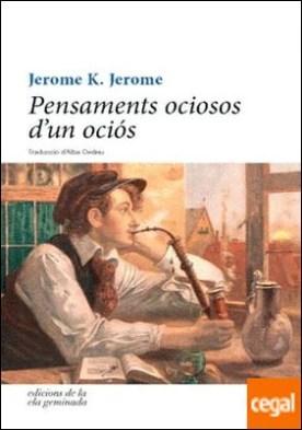 Pensaments ociosos d'un ociós . Per a unes vacances ocioses por K. Jerome, Jerome PDF