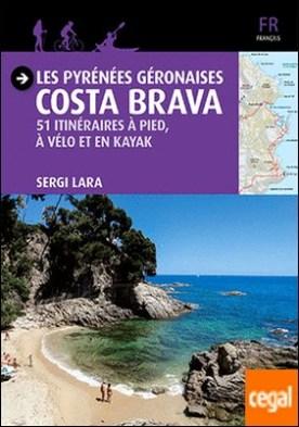 Les Pyrénées Géronaises - Costa Brava . 51 itinéraires à pied, à vélo et en kayak