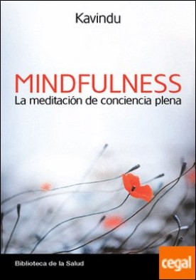 Mindfulness la meditación de conciencia plena . una aproximación contemporánea a la meditación budista por Kavindu