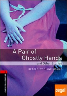 Oxford Bookworms 3. A Pair of Ghostly Hands and Other Stories