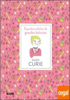 Marie Curie . Pequeños relatos de grandes historias