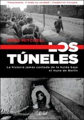 Los túneles. La historia jamás contada de la huida bajo el muro de Berlín