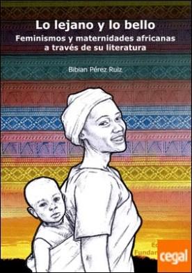 Lo lejano y lo bello . Feminismos y maternidades africanas a través de su literatura