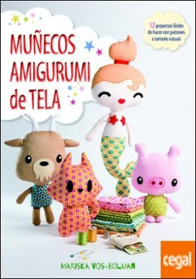 Muñecos amigurumi de tela . 12 proyectos fáciles de hacer con patrones a tamaño natural por Vos-Bolman, Mariska