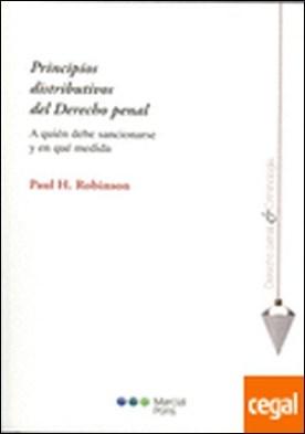 Principios distributivos del Derecho penal . A quién debe sancionarse y en qué medida por Robinson, Paul H. PDF
