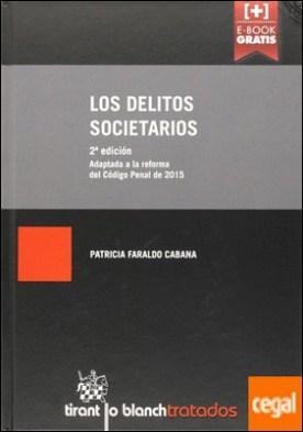 Los delitos societarios . Adaptada a la reforma del Código Penal de 2015 por Faraldo Cabana, Patricia PDF