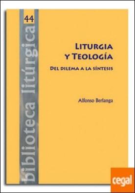 Liturgia y Teología. Del dilema a la síntesis por Berlanga Gaona, Alfonso PDF