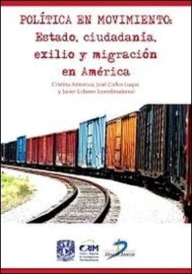 Política en Movimiento. Estado, ciudadanía, exilio y migración en América por Crisitina Amescua Chávez, José Carlos, Luque Brazán, Javier Urbano Reyes