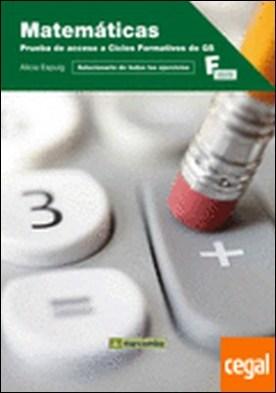 Matemáticas: Prueba de acceso a Ciclos Formativos de Grado Superior . INCLUYE SOLUCIONARIO DE TODOS LOS EJERCICIOS