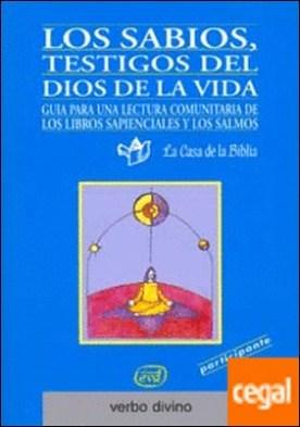 Los sabios, testigos del Dios de la vida . Itinerario de vida cristiana a la luz de los libros sapienciales y los salmos (Libro del participante)