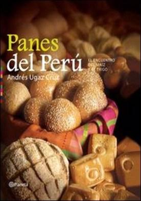 Panes del Peru. El encuentro del maiz y el trigo