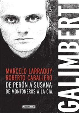 Galimberti: De Perón a Susana, de Montoneros a la CIA por Marcelo Larraquy