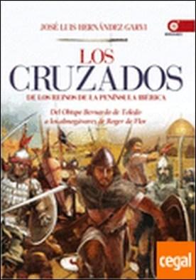Los cruzados de los reinos de la península Ibérica . Del obispo Bernardo de Toledo a los almogávares de Roger de Flor