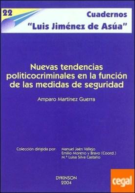 NUEVAS TENDENCIAS POLÍTICO-CRIMINALES EN LA FUNCIÓN DE LAS MEDIDAS DE SEGURIDAD . su repercusión en la regulación española por MARTÍNEZ GUERRA, A.