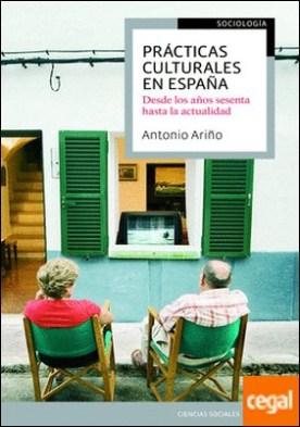 Prácticas culturales en España . De los años sesenta a la actualidad