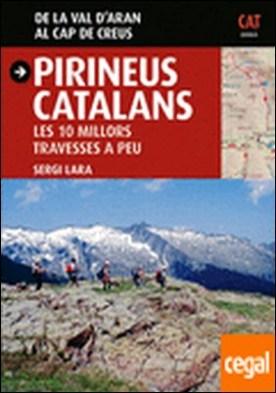 Pirineus catalans . les 10 millors travesses a peu : de la val d'Arán al cap de Creus