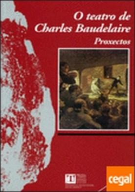 O teatro de Charles Baudelaire. Proxectos por González Gómez, Xesús PDF
