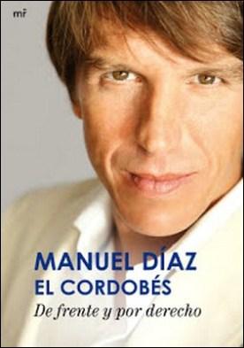 De frente y por derecho por Manuel Díaz «el Cordobés» Jaime Royo-Villanova PDF