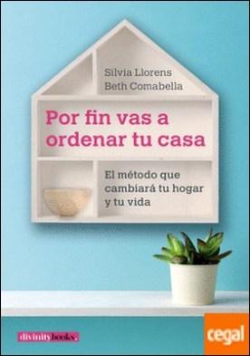 Por fin vas a ordenar tu casa . El método que cambiará tu hogar y tu vida