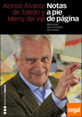 NOTAS A PIE DE PÁGINA . Memorias de un hombre con suerte por Álvarez de Toledo y Merry del Val, Alonso PDF