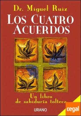Los cuatro acuerdos . Un libro de sabiduría tolteca
