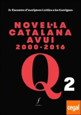 Novel·la catalana avui 2000-2016 . 3r Encontre d?escriptors i crítics a les Garrigues