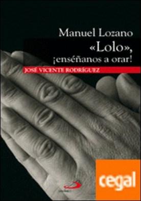 Manuel Lozano Lolo. ¡Enséñanos a orar!