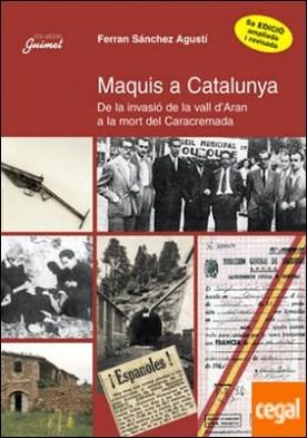 Maquis a Catalunya . De la invasió de la Vall d'Aran a la mort del Caracremada