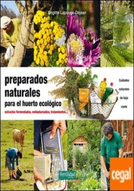 Preparados naturales para el huerto ecológico . Extractos fermentados, embadurnados, tratamientos