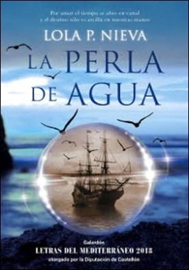 La perla de agua: Galardón Letras del Mediterráneo 2018 otorgado por la Diputación de Castellón
