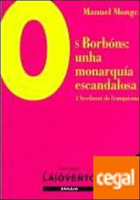 Os Borbóns: unha monarquía escandalosa . A herdanza do franquismo