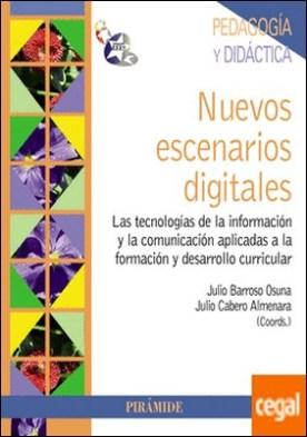Nuevos escenarios digitales . Las tecnologías de la información y la comunicación aplicadas a la formación y desarrollo curricular