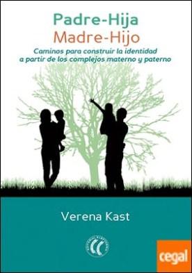Padre-hija, madre-hijo . Caminos para construir la identidad a partir de los complejos materno y paterno por Kast, Verena