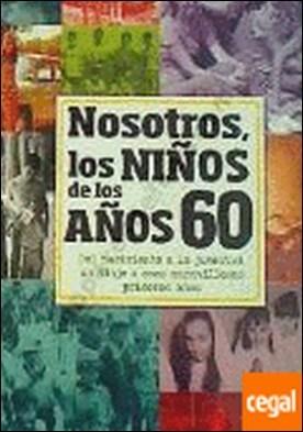 Nosotros, los niños de los años 60 . DEL NACIMIENTO A LA JUVENTUD UN VIAJE A ESOS MARAVILLOSOS PRIMERO