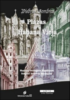 Piedras y Sombras. Plazas de La Habana Vieja