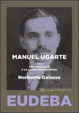 Manuel Ugarte. Tomo I por Norberto Galasso PDF