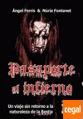 Pasaporte al infierno . un viaje sin retorno a la naturaleza de la bestia por Ferris Fulla, Ángel PDF
