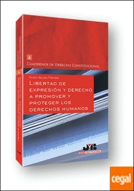 Libertad de expresión y derecho a promover y proteger los Derechos Humanos por Saura Freixes, Nuria PDF