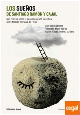 Los sueños de Santiago Ramón y Cajal . Sus teorías sobre el ensueño desde la crítica a las teorías oníricas de Freud