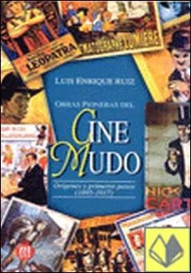 OBRAS PIONERAS DEL CINE MUDO . Origenes y Primeros Pasos (1895-1917)