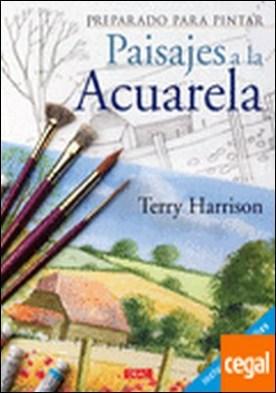 PREPARADO PARA PINTAR. PAISAJES A LA ACUARELA por Harrison, Terry